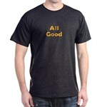 All Good Dark T-Shirt