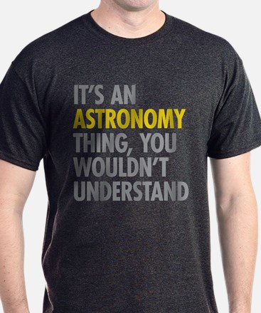 Its An Astronomy Thing T-Shirt