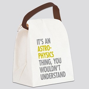 Its An Astrophysics Thing Canvas Lunch Bag