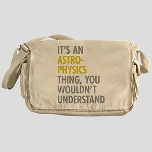 Its An Astrophysics Thing Messenger Bag