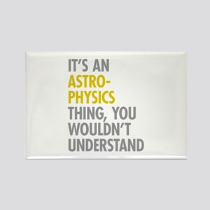 Its An Astrophysics Thing Rectangle Magnet
