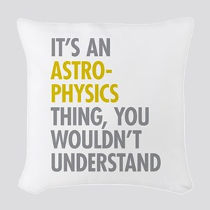 Its An Astrophysics Thing Woven Throw Pillow