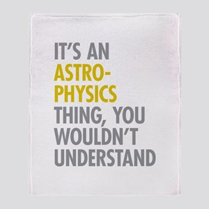 Its An Astrophysics Thing Throw Blanket