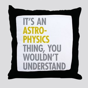 Its An Astrophysics Thing Throw Pillow