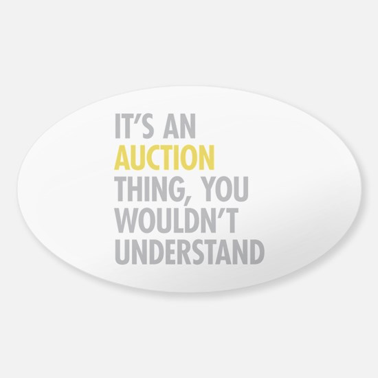 Its An Auction Thing Sticker (Oval)