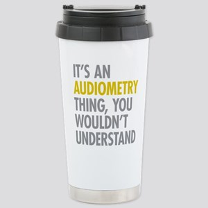 Its An Audiometry Thing Stainless Steel Travel Mug