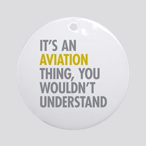 Its An Aviation Thing Ornament (Round)
