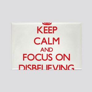 Keep Calm and focus on Disbelieving Magnets