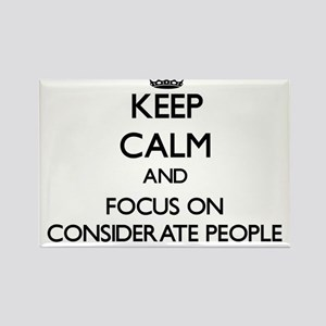 Keep Calm and focus on Considerate People Magnets