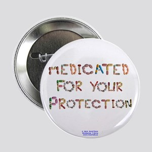 "Medicated for your Protection 2.25"" Button"