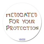Medicated for your Protection Round Car Magnet