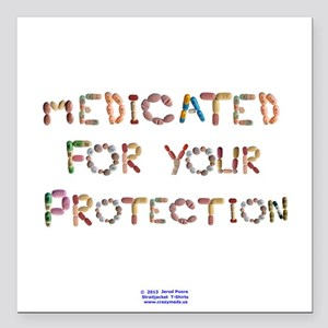 Medicated for your Protection Square Car Magnet 3""