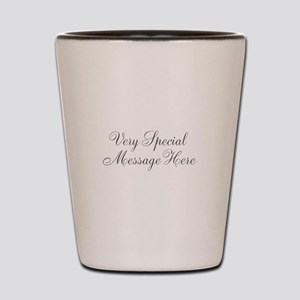 Very Special Message Here Shot Glass