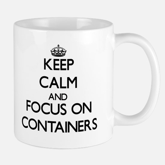 Keep Calm and focus on Containers Mugs