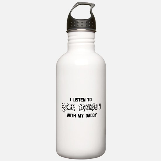 I Listen to Rap Music with my Daddy Water Bottle
