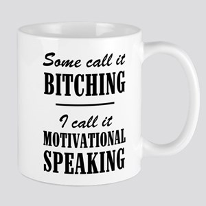 Some Call It BITCHING I Call It Motivational Speak