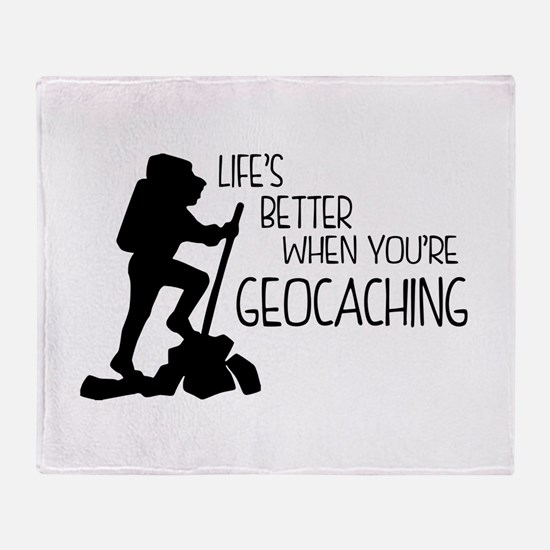 Lifes Better When Youre Geocaching Throw Blanket