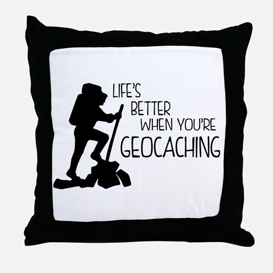 Lifes Better When Youre Geocaching Throw Pillow