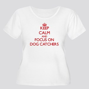 Keep Calm and focus on Dog Catchers Plus Size T-Sh