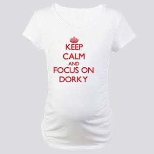 Keep Calm and focus on Dorky Maternity T-Shirt