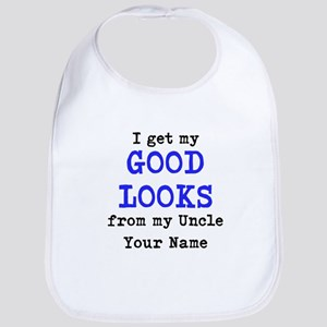 I Get My Good Looks From My Uncle (Custom) Bib