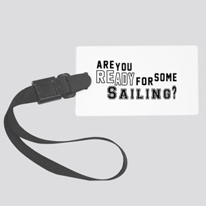 Are You Ready For Some Sailing ? Large Luggage Tag