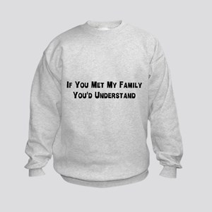 If you met my family you'd understand Sweatshirt