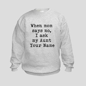 When Mom Says No I Ask My Aunt Sweatshirt
