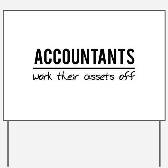 Accountants work assets off Yard Sign
