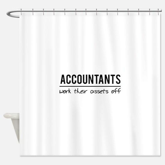 Accountants work assets off Shower Curtain