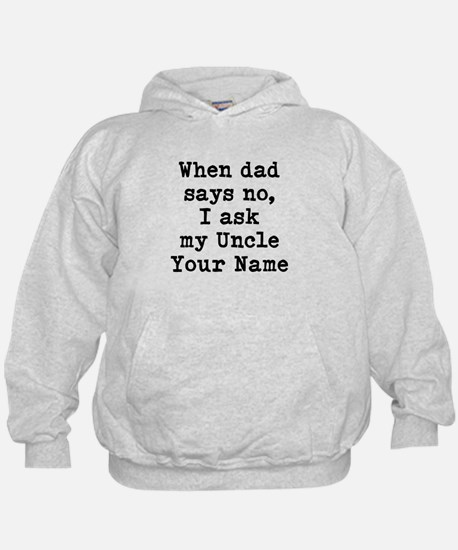 When Dad Says No I Ask My Uncle Hoodie