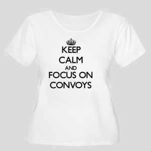 Keep Calm and focus on Convoys Plus Size T-Shirt