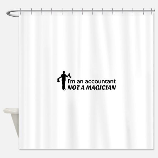 Accountant not magician Shower Curtain