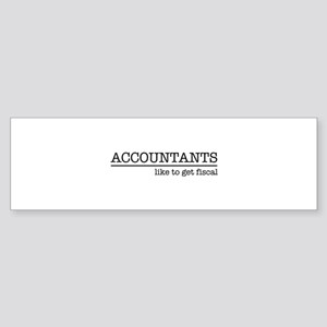 Accountants like to get fiscal Bumper Sticker
