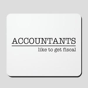 Accountants like to get fiscal Mousepad