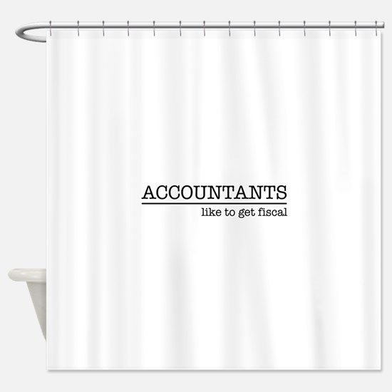 Accountants like to get fiscal Shower Curtain