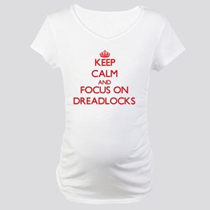 Keep Calm and focus on Dreadlocks Maternity T-Shir