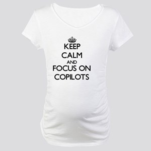 Keep Calm and focus on Copilots Maternity T-Shirt