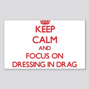 Keep Calm and focus on Dressing in Drag Sticker