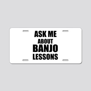 Ask me about Banjo lessons Aluminum License Plate