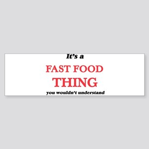 It's a Fast Food thing, you wou Bumper Sticker