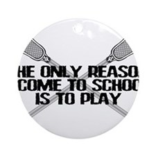 Lacrosse Only Reason Ornament (Round)