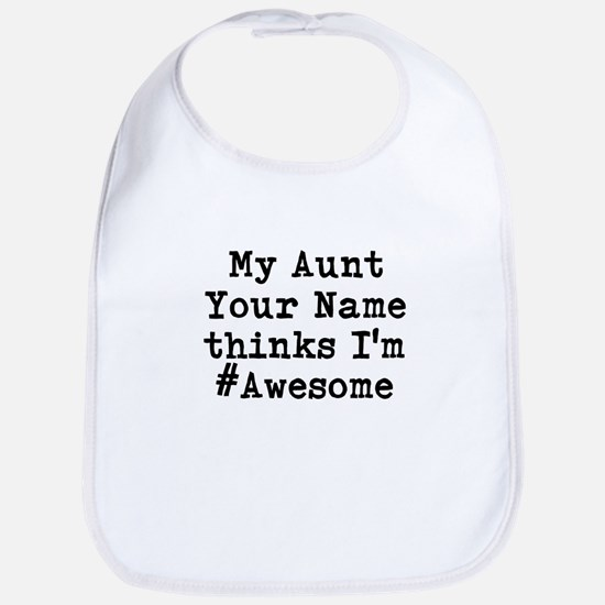 My Aunt Thinks Im Hashtag Awesome (Custom) Bib