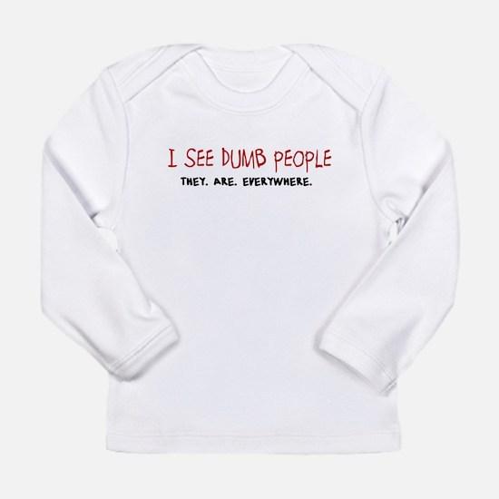 Dumb People. Everywhere. Long Sleeve T-Shirt
