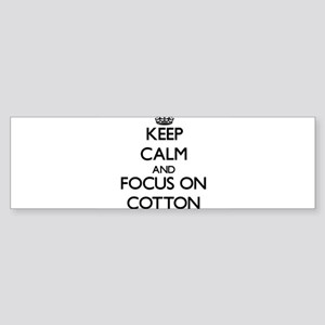 Keep Calm and focus on Cotton Bumper Sticker