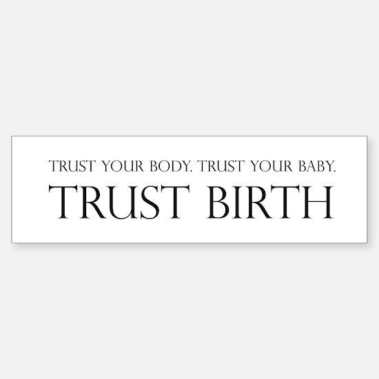 Trust birth Bumper Bumper Bumper Sticker