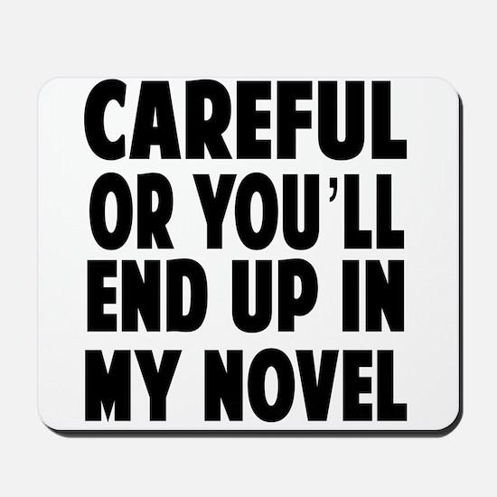 Careful end up my novel 2 Mousepad