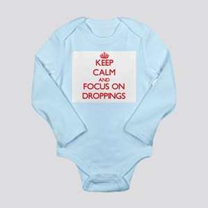 Keep Calm and focus on Droppings Body Suit