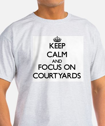 Keep Calm and focus on Courtyards T-Shirt