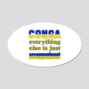 Conga everything else is jus 20x12 Oval Wall Decal